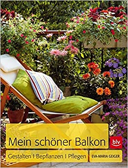 Wie Gestalte Ich Meinen Balkon mein schöner balkon gestalten bepflanzen pflegen amazon de