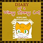 Diary of a Wimpy Stampy Cat: Airplane Adventures, Book 5, Diary of a Wimpy Collection | Justin B. Harrison