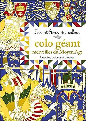 Lire Les ateliers du calme - Merveilles du Moyen âge: Colo géant pdf, epub