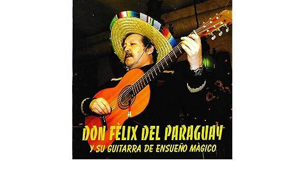 Don Félix del Paraguay y Su Guitarra de Ensueño Mágico de Don Félix del Paraguay en Amazon Music - Amazon.es