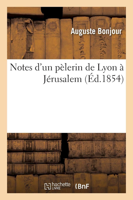 Notes D Un Pelerin De Lyon A Jerusalem Religion French