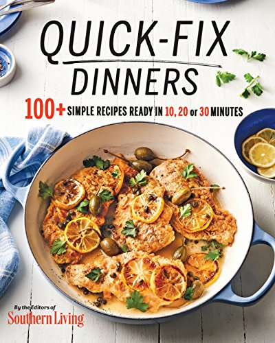 Quick-Fix Dinners: 100+ Simple Recipes Ready in 10, 20, or 30 Minutes