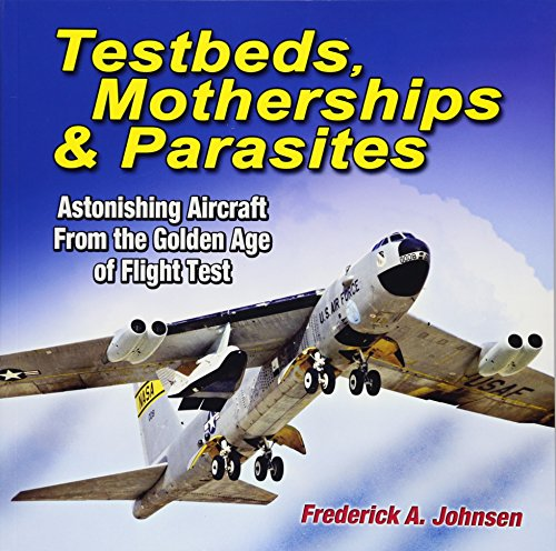 Testbeds, Motherships and Parasites: Astonishing Aircraft From the Golden Age of Flight Test