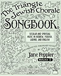 The Triangle Jewish Chorale Songbook: Secular and spiritual music in Hebrew, Yiddish, Ladino, and English: choral arrangements for mixed voices