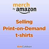 Merch by Amazon: An Introduction to Selling Print On Demand T-Shirts [Online Code]