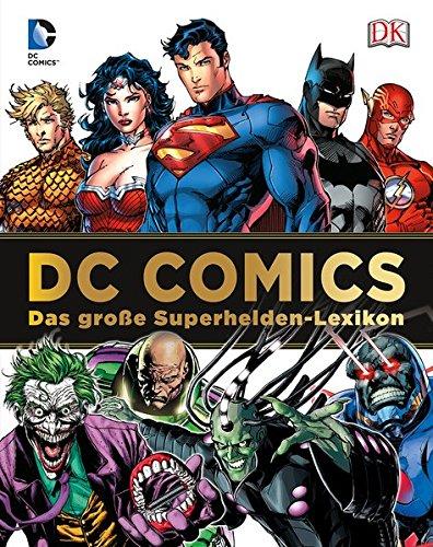 DC Comics Das große Superhelden-Lexikon: Über 200 Helden und Schurken