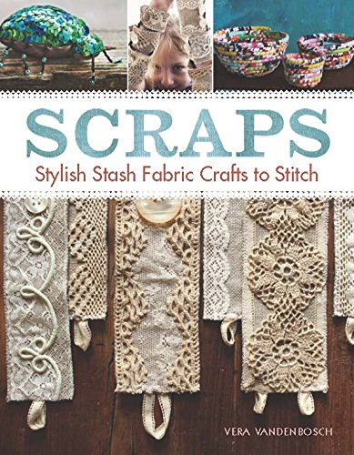Scraps: Stylish Stash Fabric Crafts to Stitch