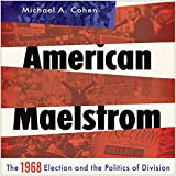 American Maelstrom: The 1968 Election and the Politics of Division: Pivotal Moments in American History