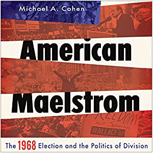 American Maelstrom: The 1968 Election and the Politics of Division Audiobook