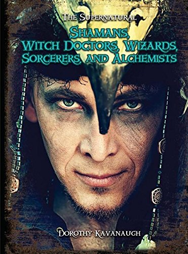 Download Shamans, Witch Doctors, Wizards, Sorcerers, and Alchemists (The Supernatural) pdf epub