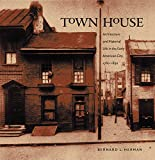 Town House: Architecture and Material Life in the Early American City, 1780-1830 (Published by the Omohundro Institute of Early American History and Culture and the University of North Carolina Press)