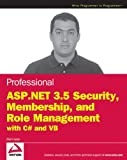 Professional ASP. Net 3.5 Security, Membership, and Role Management with C# and VB, Stefan Schackow and Bilal Haidar, 0470379308