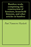 Bamboo work; comprising the construction of furniture, household fitments, and other articles in bamboo
