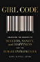 Girl Code: Unlocking the Secrets to Success, Sanity and Happiness for the Female Entrepreneur