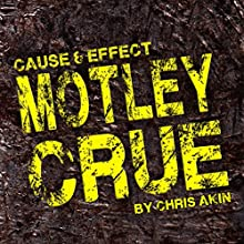 Cause & Effect: Motley Crue Audiobook by Chris Akin Narrated by Chris Akin