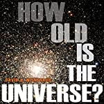 How Old Is the Universe? | David A. Weintraub
