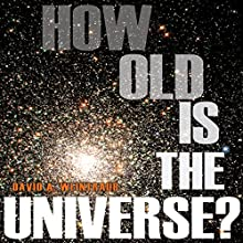 How Old Is the Universe? Audiobook by David A. Weintraub Narrated by Brad Smith