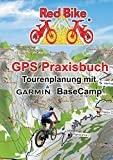 GPS Praxisbuch - Tourenplanung mit Garmin BaseCamp: Professionelle Tourenplanung für jedermann (GPS Praxisbuch-Reihe von Red Bike)