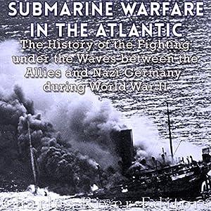 Submarine Warfare in the Atlantic Audiobook