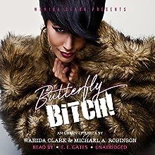 Butterfly Bitch! | Livre audio Auteur(s) : Wahida Clark, Michael A. Robinson Narrateur(s) :  Mr. Gates