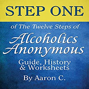 Step One of the Twelve Steps of Alcoholics Anonymous Audiobook