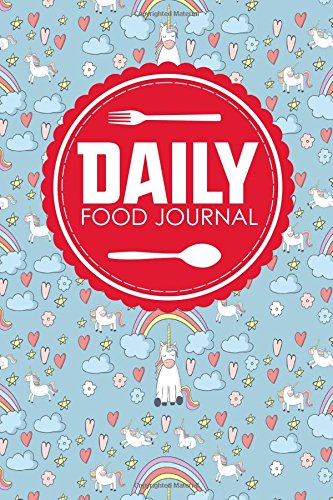 Daily Food Journal: Calorie Log Book, Food Journal Diary, Food Planner Journal, Space For Meals, Amounts, Calories, Body Weight, Exercise & Calories Meds, Water, Cute Unicorns Cover (Volume 75)