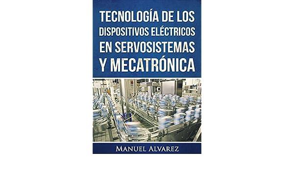 Tecnología de los dispositivos eléctricos en servosistemas y mecatrónica (Spanish Edition), Manuel Alvarez, eBook - Amazon.com