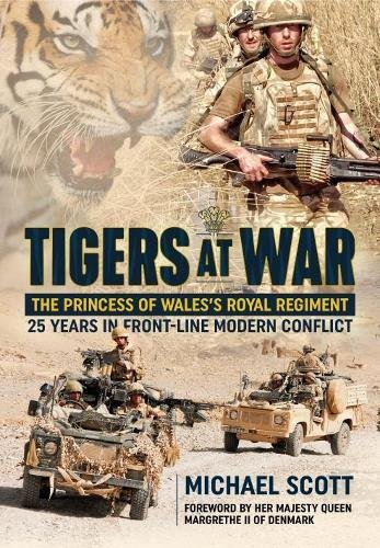 Read Online Tigers at War: The Princess of Wales's Royal Regiment. 25 Years in Front-Line Modern Conflict PDF