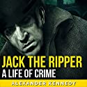 Jack the Ripper Audiobook by Alexander Kennedy Narrated by Jim D. Johnston