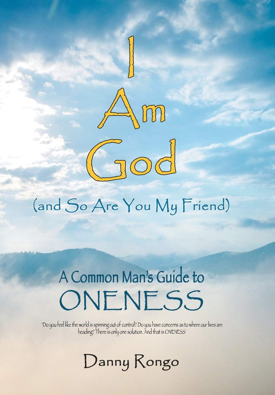 I Am God And so Are You, My Friend : A Common Mans Guide to ...