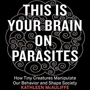 This Is Your Brain on Parasites Audiobook