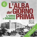 L'alba del giorno prima 6: L'oro di Dongo   Cesare Ferrario
