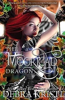 The Moorigad Dragon: (An Urban Fantasy / Paranormal Romance Series) (Moorigad Dragon Collection Book 1) by [Kristi, Debra]