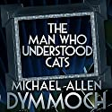 The Man Who Understood Cats Audiobook by Michael Allan Dymmoch Narrated by Stephen Hoye