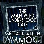 The Man Who Understood Cats | Michael Allan Dymmoch