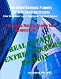 Strategic Planning for Very Small Businesses: Using Big Business Tools to Get Big Results for Small Business, Real Estate Entrepreneurs' Edition