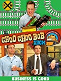 The Choo Choo Bob Show: Business is Good