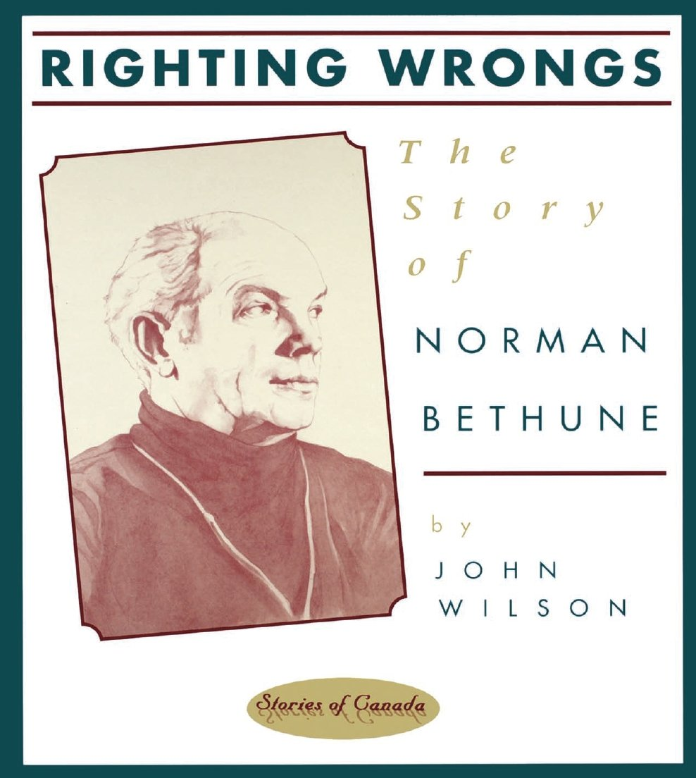 Read Online Righting Wrongs: The Story of Norman Bethune (Stories of Canada) pdf epub