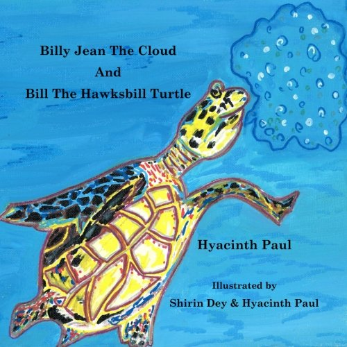 Billy Jean the Cloud and Bill the Hawksbill Turtle: Billy Jean the Cloud and Bill the Hawksbill Turtle Save Endangered Animals (Volume 1) pdf epub