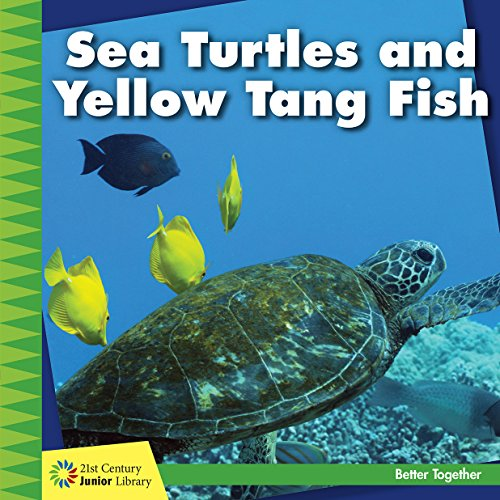 Sea Turtles and Yellow Tang Fish (21st Century Junior Library: Better Together) - Yellow Tang Animals