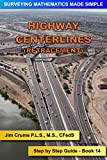 Highway Centerlines (Retracement): Step by Step Guide (Surveying Mathematics Made Simple Book 14)