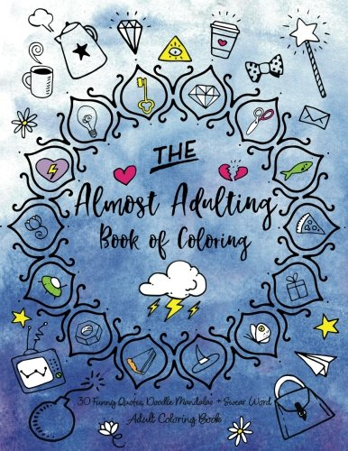 The Almost Adulting Book of Coloring: 30 Funny Quotes, Doodle Mandalas + Swear Word Adult Coloring Book
