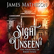 The Haunting of Knox Estate: Sight Unseen, Book 2 | James M. Matheson