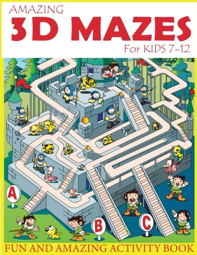 Amazing 3D Mazes Activity Book For Kids 7-12: Fun and Amazing Maze Activity Book for Kids (Mazes Activity for Kids Ages 7-12)