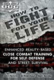How to Fight for Your Life: Enhanced Reality-Based Close Combat Training for Self-Defense and Street Survival (Guided Chaos Combatives)