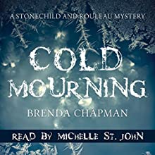 Cold Mourning: A Stonechild and Rouleau Mystery Audiobook by Brenda Chapman Narrated by Michelle St. John