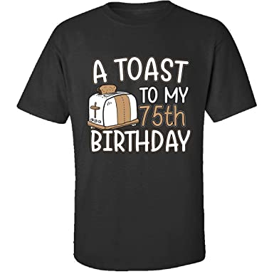A Toast To My 75th Birthday Funny Gift Idea For 75 Year Old