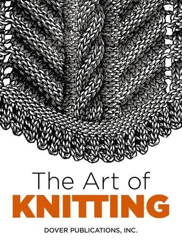 (The Art of Knitting (Dover Knitting, Crochet, Tatting, Lace))