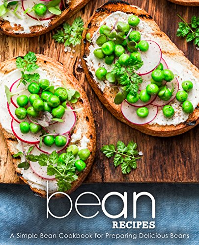 Bean Recipes: A Simple Bean Cookbook for Preparing Delicious Beans by [Press, BookSumo]