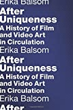 After Uniqueness: A History of Film and Video Art in Circulation (Film and Culture Series)